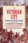 The Victorian City : Everyday Life in Dickens' London - Book
