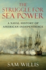 The Struggle for Sea Power : A Naval History of American Independence - Book
