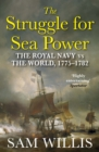 The Struggle for Sea Power : The Royal Navy vs the World, 1775-1782 - Book
