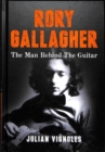 Rory Gallagher : The Man Behind The Guitar - Book