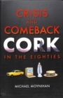 Crisis and Comeback : Cork in the Eighties - Book