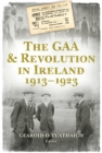 The GAA and Revolution in Ireland 1913-1923 - eBook