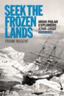 Seek the Frozen Lands : Irish Polar Explorers 1740-1922 - eBook