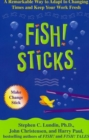 Fish! Sticks : A Remarkable Way to Adapt to Changing Times and Keep Your Work Fresh - eBook