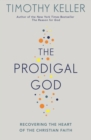 The Prodigal God : Recovering the heart of the Christian faith - eBook