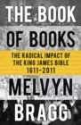 The Book of Books : The Radical Impact of the King James Bible - eBook