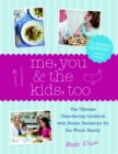 Me, You and the Kids Too : The Ultimate Time-Saving Cookbook - Every Recipe Feeds the Whole Family - eBook