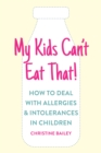 My Kids Can't Eat That! : How to Deal with Allergies & Intolerances in Children - Book