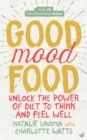 Good Mood Food : Unlock the power of diet to think and feel well - Book