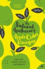 The Natural Apothecary: Apple Cider Vinegar : Tips for Home, Health and Beauty - Book
