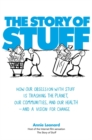 The Story of Stuff : How Our Obsession with Stuff is Trashing the Planet, Our Communities, and Our Health - and a Vision for Change - Book