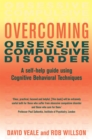Overcoming Obsessive Compulsive Disorder : A self-help guide using cognitive behavioural techniques - Book