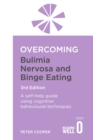 Overcoming Bulimia Nervosa and Binge Eating 3rd Edition : A self-help guide using cognitive behavioural techniques - Book