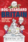 Bog-Standard Britain : How Mediocrity Ruined This Great Nation - eBook