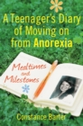 Mealtimes and Milestones : A teenager's diary of moving on from anorexia - Book