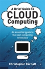A Brief Guide to Cloud Computing : An essential guide to the next computing revolution. - Book