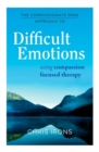 The Compassionate Mind Approach to Difficult Emotions : Using Compassion Focused Therapy - Book