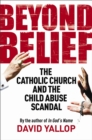 Beyond Belief : The Catholic Church and the Child Abuse Scandal - Book