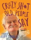 Crazy Sh*t Old People Say - eBook