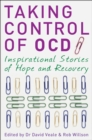Taking Control of OCD : Inspirational Stories of Hope and Recovery - eBook