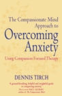 The Compassionate Mind Approach to Overcoming Anxiety : Using Compassion-focused Therapy - eBook