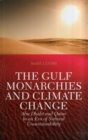 The Gulf Monarchies and Climate Change : Abu Dhabi and Qatar in an Era of Natural Unsustainability - Book