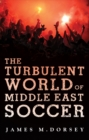 The Turbulent World of Middle East Soccer - Book