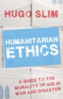 Humanitarian Ethics : A Guide to the Morality of Aid in War and Disaster - Book