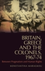 Britain, Greece and the Colonels, 1967-74 : Between Pragmatism and Human Rights - Book