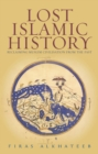 Lost Islamic History : Reclaiming Muslim Civilization from the Past - eBook