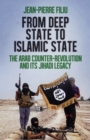 From Deep State to Islamic State : The Arab Counter-Revolution and its Jihadi Legacy - Book