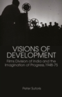 Visions of Development : Films Division of India and the Imagination of Progress, 1948-75 - Book