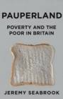 Pauperland : Poverty and the Poor in Britain - Book