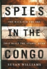 Spies in the Congo : The Race for the Ore That Built the Atomic Bomb - Book