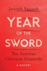 Year of the Sword : The Assyrian Christian Genocide -- A History - Book