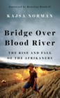 Bridge Over Blood River : The Rise and Fall of the Afrikaners - Book