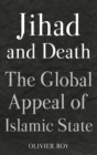 Jihad and Death : The Global Appeal of Islamic State - Book
