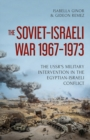 The Soviet-Israeli War, 1969-1973 : The USSR's Intervention in the Egyptian-Israeli Conflict - Book