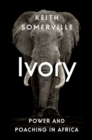 Ivory : Power and Poaching in Africa - eBook
