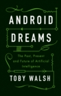 Android Dreams : The Past, Present and Future of Artificial Intelligence - Book