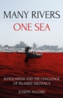 Many Rivers, One Sea : Bangladesh and the Challenge of Islamist Militancy - Book