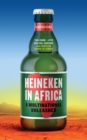 Heineken in Africa : A Multinational Unleashed - Book