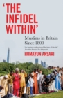 The Infidel Within : Muslims in Britain Since 1800 - Book