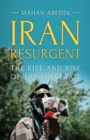 Iran Resurgent : The Rise and Rise of the Shia State - Book