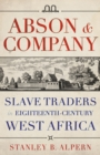 Abson & Company : Slave Traders in Eighteenth- Century West Africa - Book