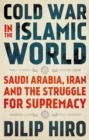 Cold War in the Islamic World : Saudi Arabia, Iran and the Struggle for Supremacy - Book