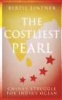 The Costliest Pearl : China's Struggle for India's Ocean - Book