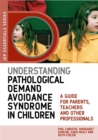 Understanding Pathological Demand Avoidance Syndrome in Children : A Guide for Parents, Teachers and Other Professionals - Book