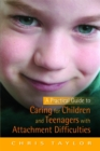 A Practical Guide to Caring for Children and Teenagers with Attachment Difficulties - Book