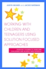 Working with Children and Teenagers Using Solution Focused Approaches : Enabling Children to Overcome Challenges and Achieve Their Potential - Book